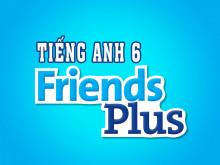 Tiếng Anh 6 Friends Plus - Trọn bộ tài nguyên (Full Pack)