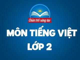 Môn Tiếng Việt - Lớp 2 - Chân trời sáng tạo