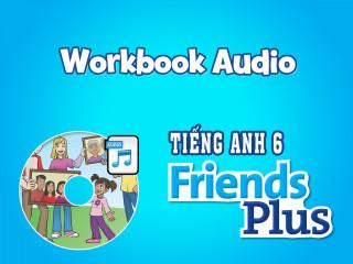 Tiếng Anh 6 Friends Plus - Tệp Nghe sách bài tập (Workbook Audio)