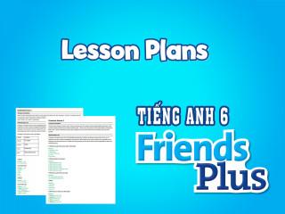 Tiếng Anh 6 Friends Plus - Kế hoạch bài dạy (Lesson Plans)