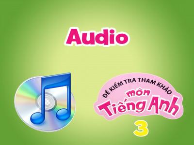 Đề kiểm tra tham khảo môn tiếng Anh 3 -Audio