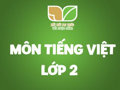 TLTH - Môn Tiếng Việt - Lớp 2 - Kết nối tri thức với cuộc sống