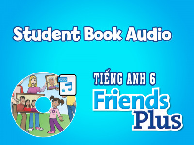 Tiếng Anh 6 Friends Plus - Tệp Nghe sách học sinh (Student book Audio)