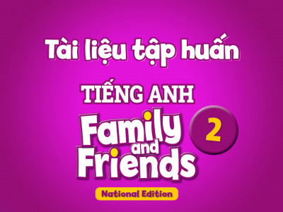 Tài liệu tập huấn - Tiếng Anh 2 - Family And Friends National Edition